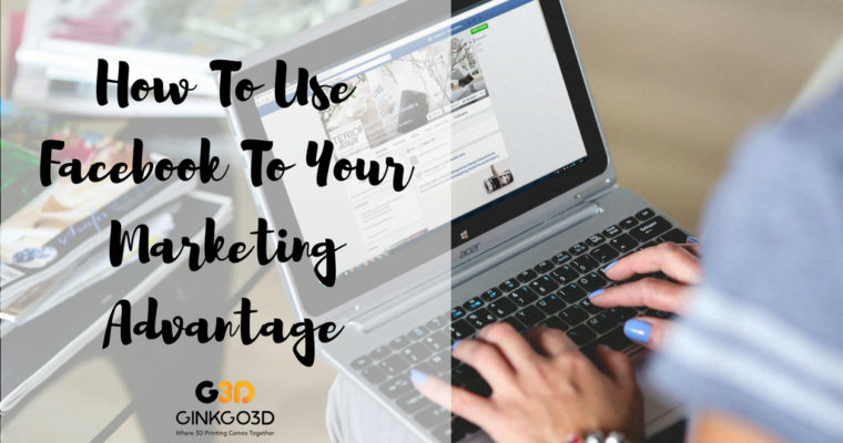 How To Use Facebook To Your Marketing Advantage